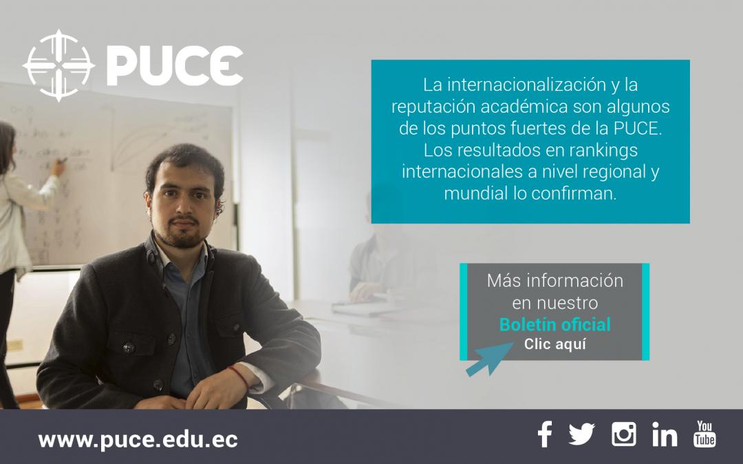 Boletín PUCE #31: La internacionalización y la reputación académica son algunos de los puntos fuertes de la PUCE. Los resultados en rankings internacionales a nivel regional y mundial lo confirman
