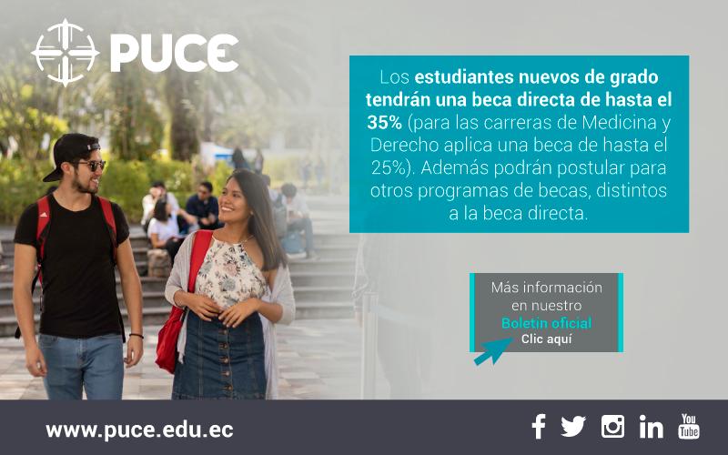 Boletín PUCE #34: Los estudiantes nuevos de grado tendrán una beca directa de hasta el 35% (para las carreras de Medicina y Derecho aplica una beca de hasta el 25%). Además podrán postular para otros programas de becas, distintos a la beca directa