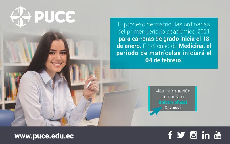 Boletín PUCE #35: El proceso de matrículas ordinarias del primer periodo académico 2021 para carreras de grado inicia el 18 de enero. En el caso de Medicina, el periodo de matrículas iniciará el 04 de febrero