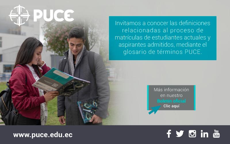 Boletín PUCE #36: Invitamos a conocer las definiciones relacionadas al proceso de matrículas de estudiantes actuales y aspirantes admitidos, mediante el glosario de términos PUCE