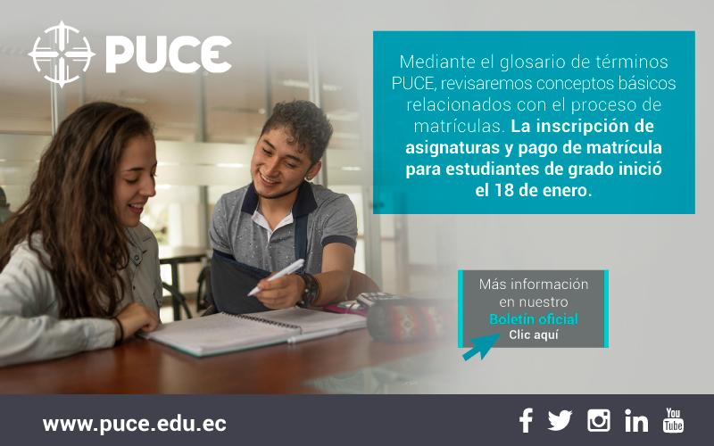 Boletín PUCE #37: Mediante el glosario de términos PUCE, revisaremos conceptos básicos relacionados con el proceso de matrículas. La inscripción de asignaturas y pago de matrícula para estudiantes de grado inició el 18 de enero