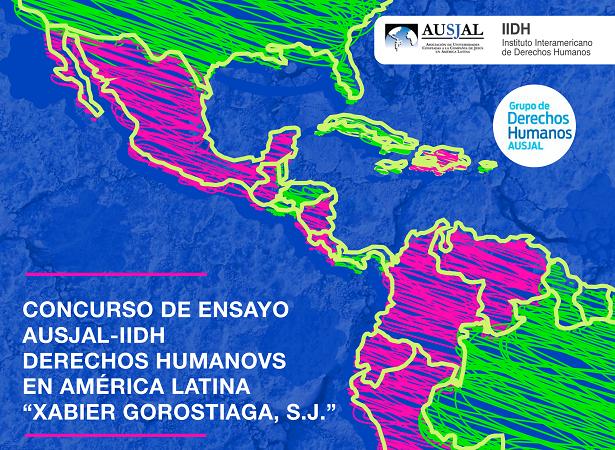 """Concurso de Ensayo AUSJAL-IIDH Derechos Humanos en América Latina """"Xabier Gorostiaga, S.J."""""""
