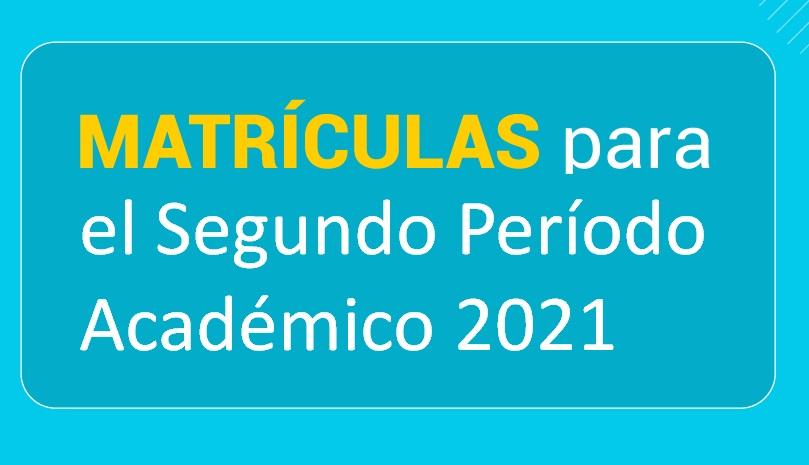 Todo lo que debes saber para las matrículas del segundo semestre 2021