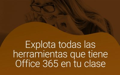 Explota todas las herramientas que tiene Office 365 en tu clase