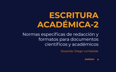 Escritura Académica-2: Normas específicas de redacción y formatos para documentos científicos y académicos